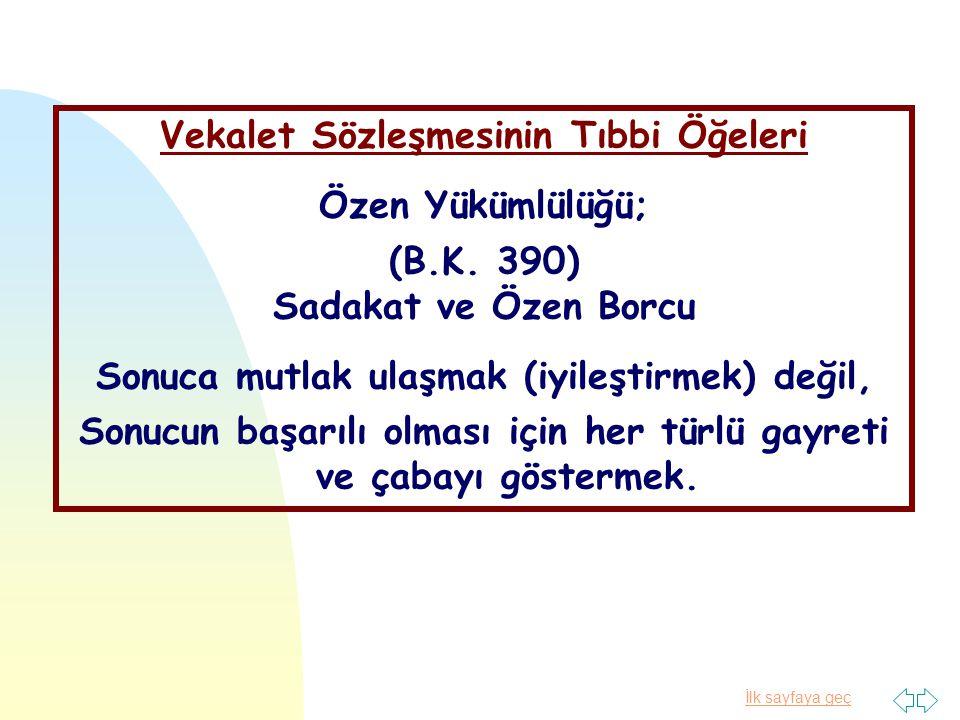 Vekalet Sözleşmesinin Tıbbi Öğeleri Özen Yükümlülüğü; (B.K. 390)