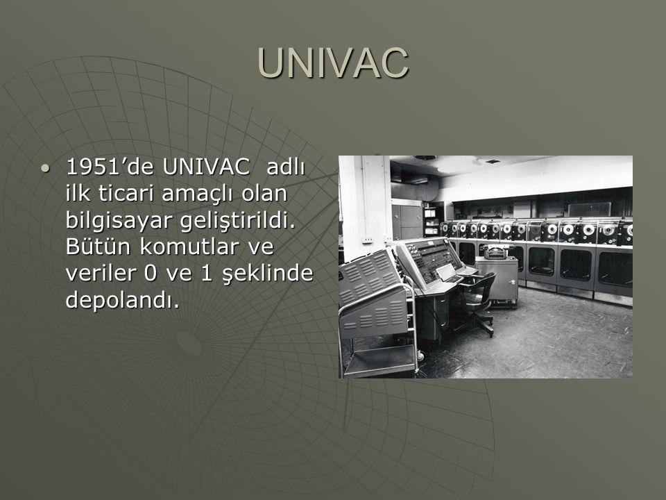 UNIVAC 1951'de UNIVAC adlı ilk ticari amaçlı olan bilgisayar geliştirildi.