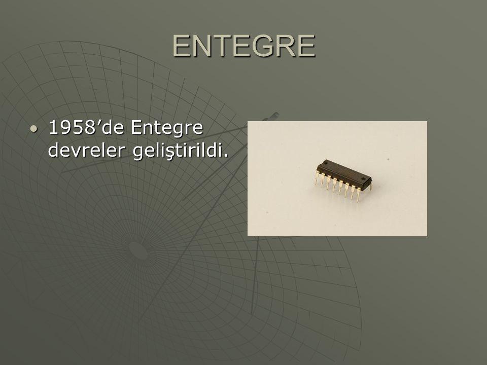 ENTEGRE 1958'de Entegre devreler geliştirildi.