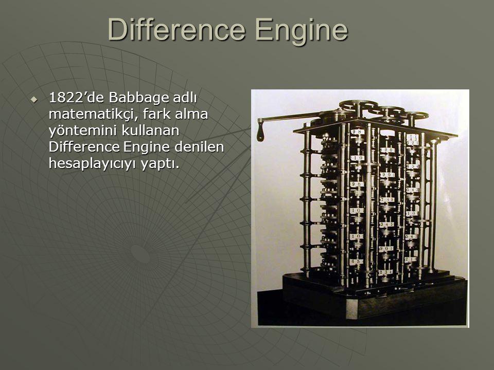 Difference Engine 1822'de Babbage adlı matematikçi, fark alma yöntemini kullanan Difference Engine denilen hesaplayıcıyı yaptı.