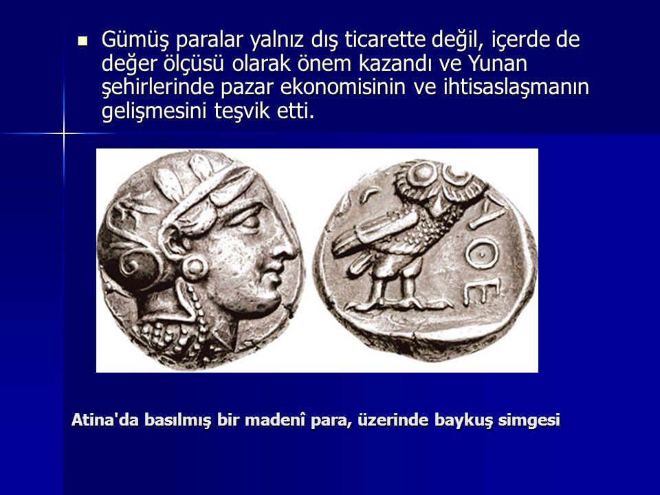 Gümüş paralar yalnız dış ticarette değil, içerde de değer ölçüsü olarak önem kazandı ve Yunan şehirlerinde pazar ekonomisinin ve ihtisaslaşmanın gelişmesini teşvik etti.