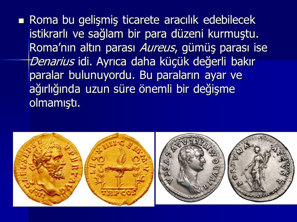 Roma bu gelişmiş ticarete aracılık edebilecek istikrarlı ve sağlam bir para düzeni kurmuştu.