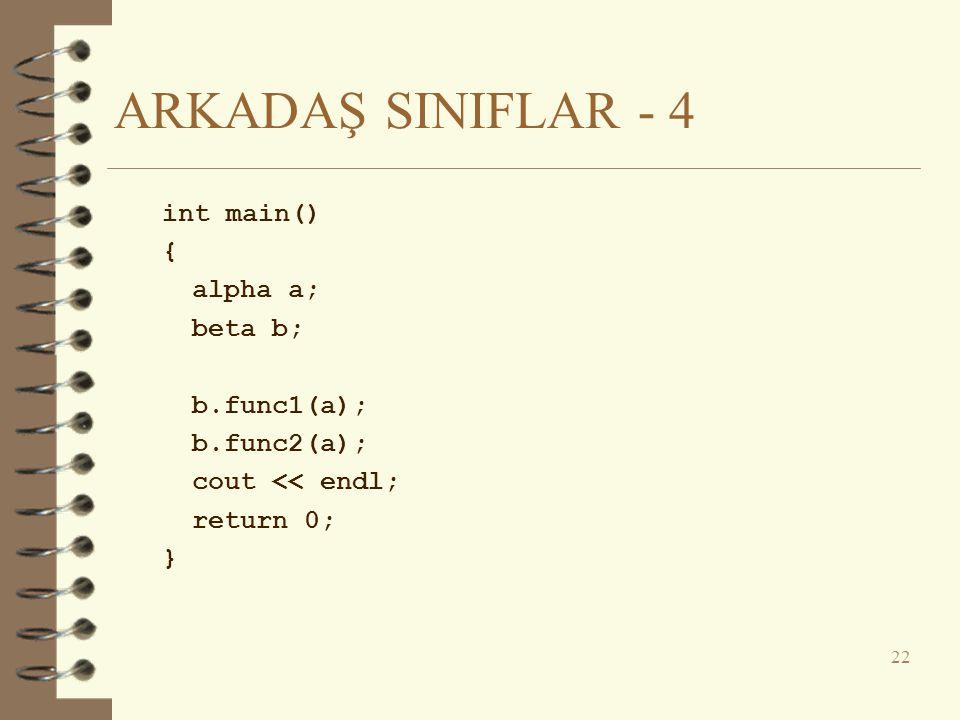 ARKADAŞ SINIFLAR - 4 int main() { alpha a; beta b; b.func1(a); b.func2(a); cout << endl; return 0; }