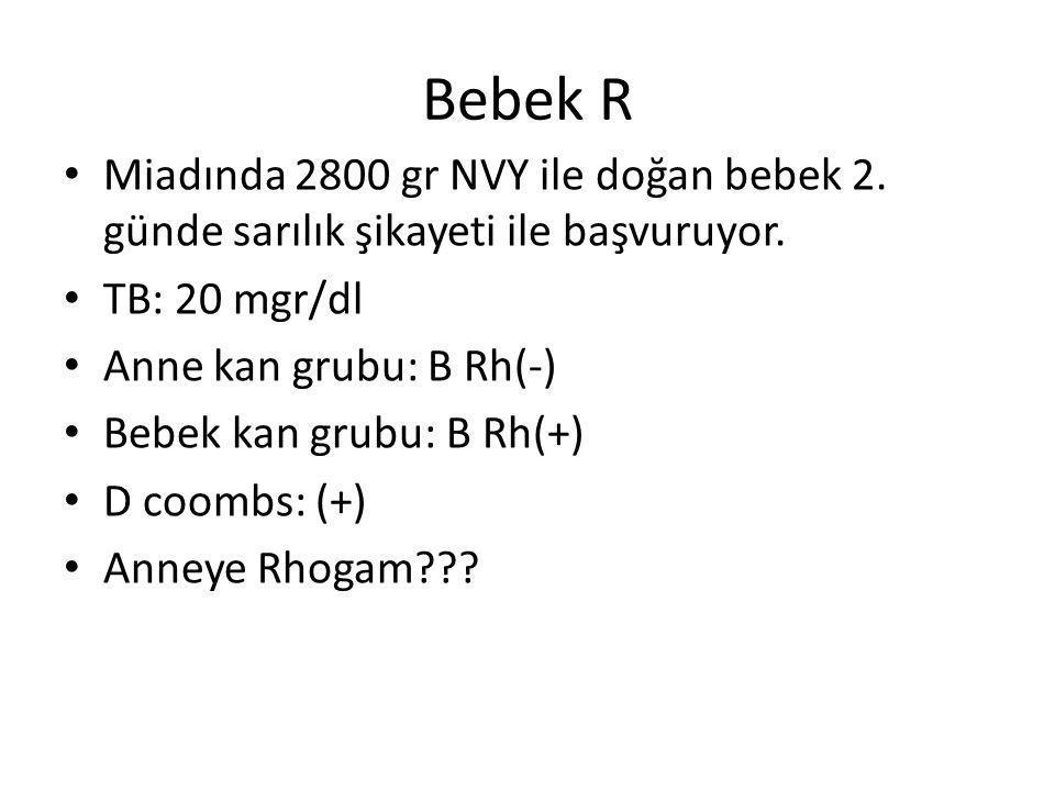 Bebek R Miadında 2800 gr NVY ile doğan bebek 2. günde sarılık şikayeti ile başvuruyor. TB: 20 mgr/dl.