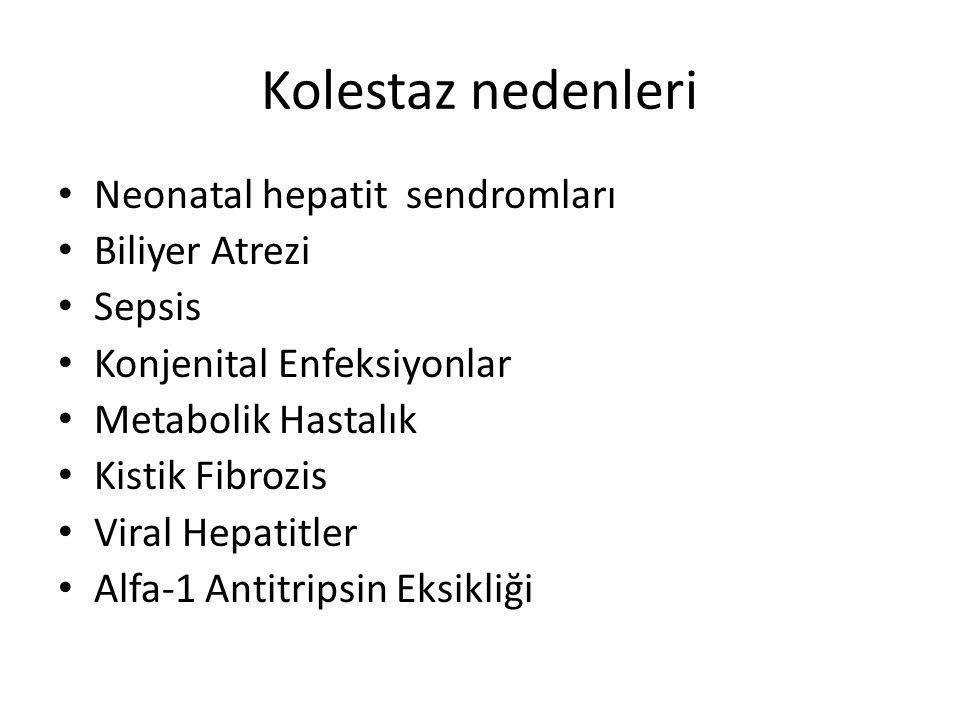Kolestaz nedenleri Neonatal hepatit sendromları Biliyer Atrezi Sepsis