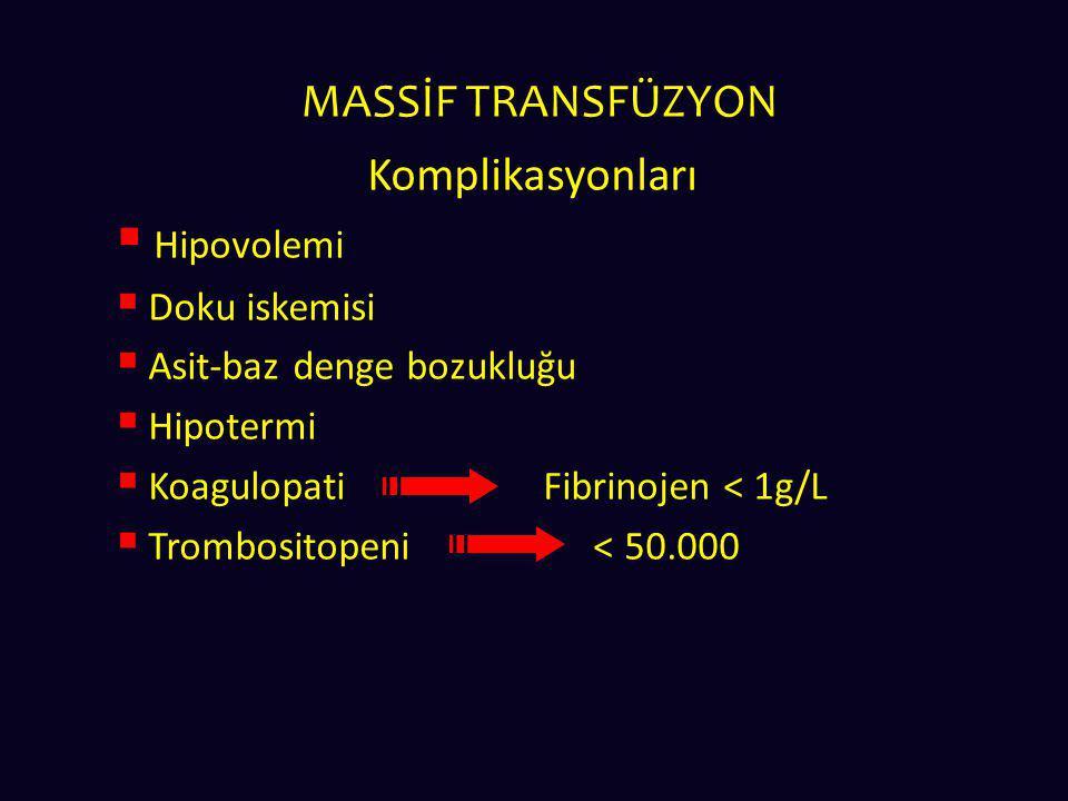 MASSİF TRANSFÜZYON Komplikasyonları Hipovolemi Doku iskemisi