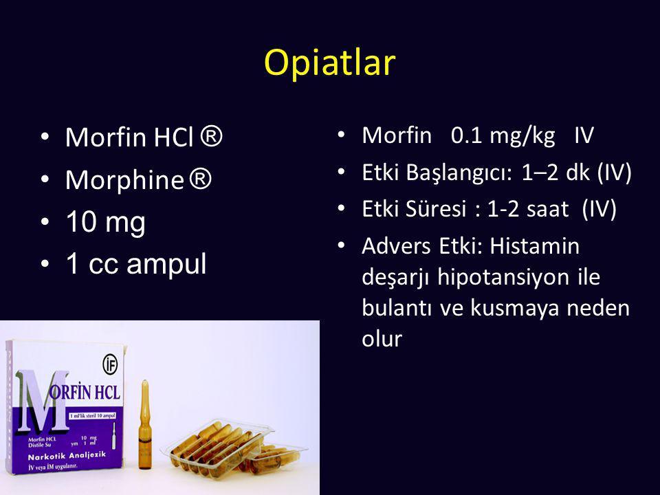 Opiatlar Morfin HCl ® Morphine ® 10 mg 1 cc ampul Morfin 0.1 mg/kg IV