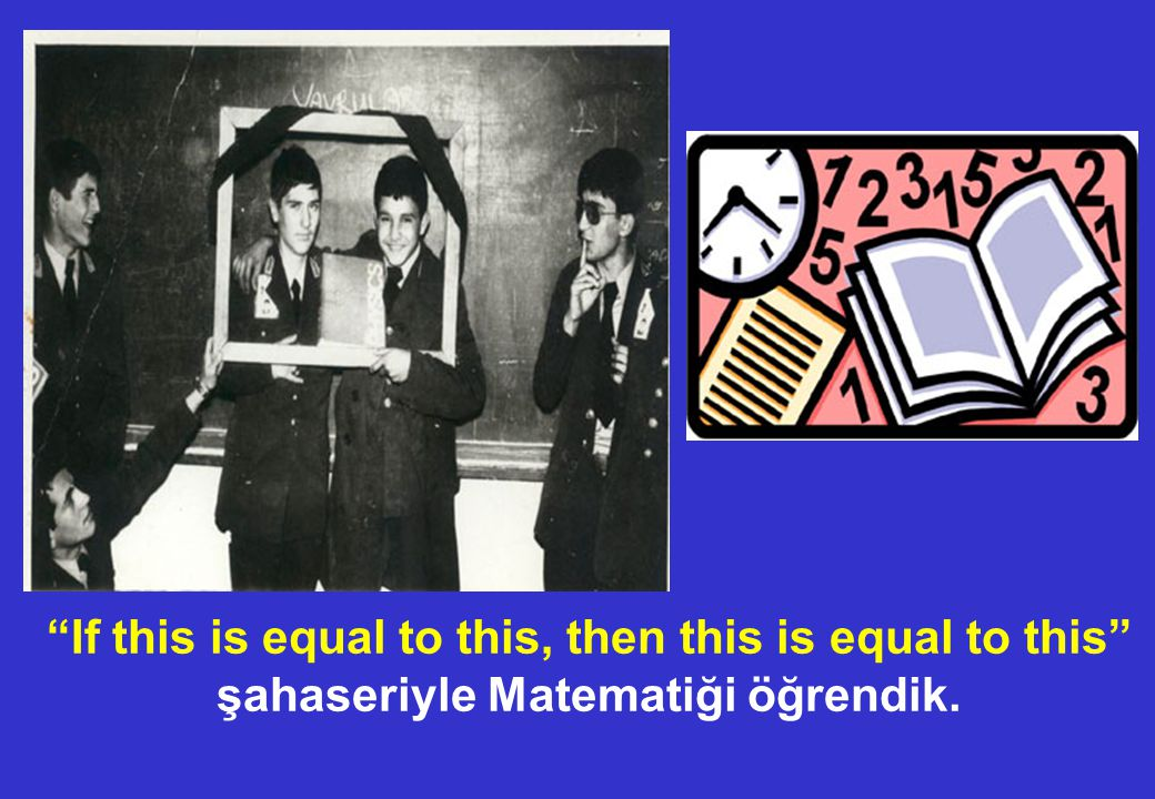 If this is equal to this, then this is equal to this şahaseriyle Matematiği öğrendik.