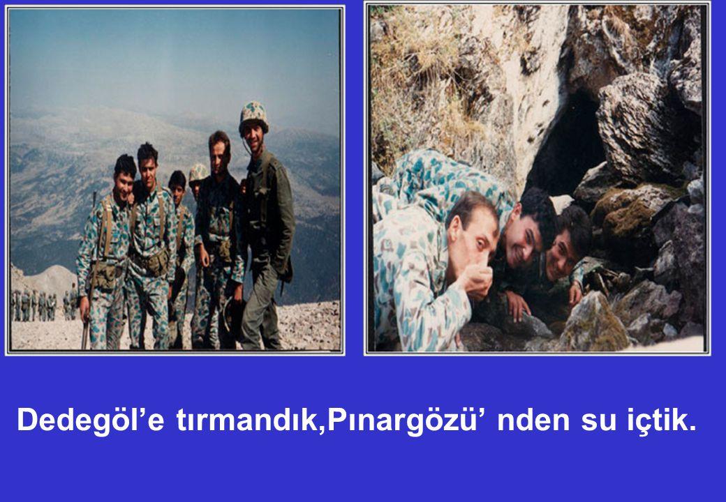 Dedegöl'e tırmandık,Pınargözü' nden su içtik.