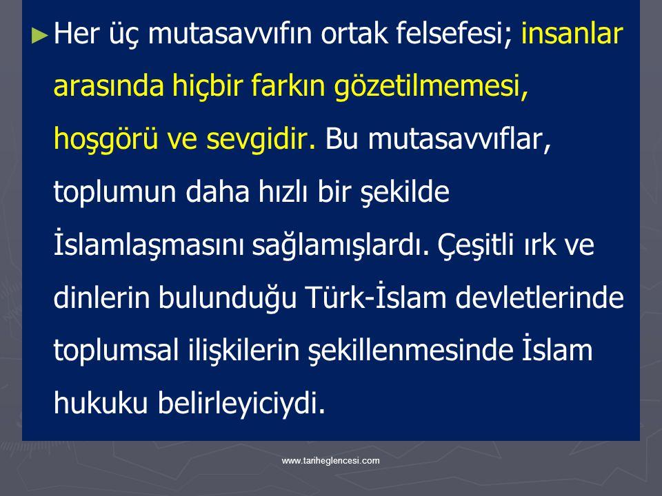 Her üç mutasavvıfın ortak felsefesi; insanlar arasında hiçbir farkın gözetilmemesi, hoşgörü ve sevgidir. Bu mutasavvıflar, toplumun daha hızlı bir şekilde İslamlaşmasını sağlamışlardı. Çeşitli ırk ve dinlerin bulunduğu Türk-İslam devletlerinde toplumsal ilişkilerin şekillenmesinde İslam hukuku belirleyiciydi.