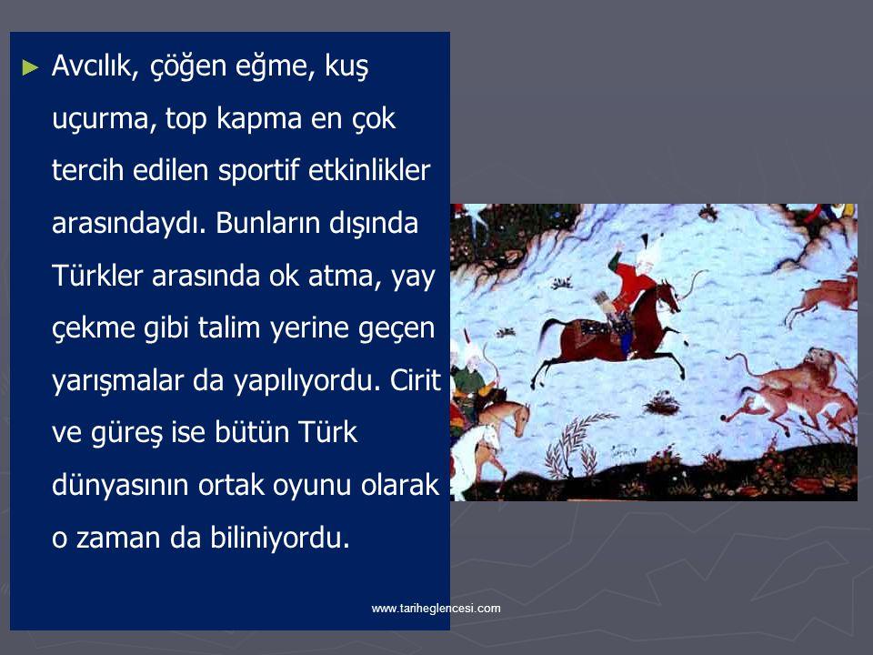 Avcılık, çöğen eğme, kuş uçurma, top kapma en çok tercih edilen sportif etkinlikler arasındaydı. Bunların dışında Türkler arasında ok atma, yay çekme gibi talim yerine geçen yarışmalar da yapılıyordu. Cirit ve güreş ise bütün Türk dünyasının ortak oyunu olarak o zaman da biliniyordu.