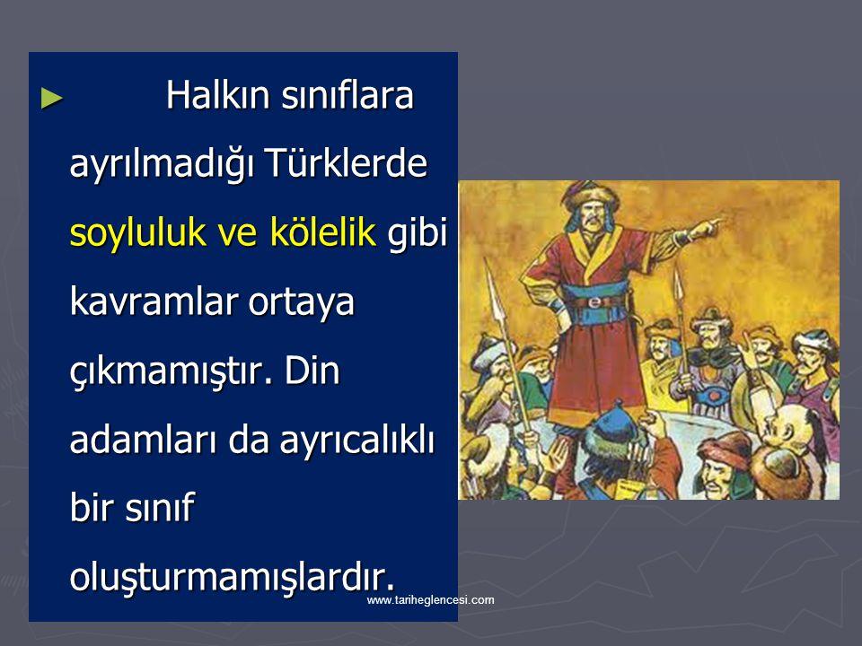 Halkın sınıflara ayrılmadığı Türklerde soyluluk ve kölelik gibi kavramlar ortaya çıkmamıştır. Din adamları da ayrıcalıklı bir sınıf oluşturmamışlardır.
