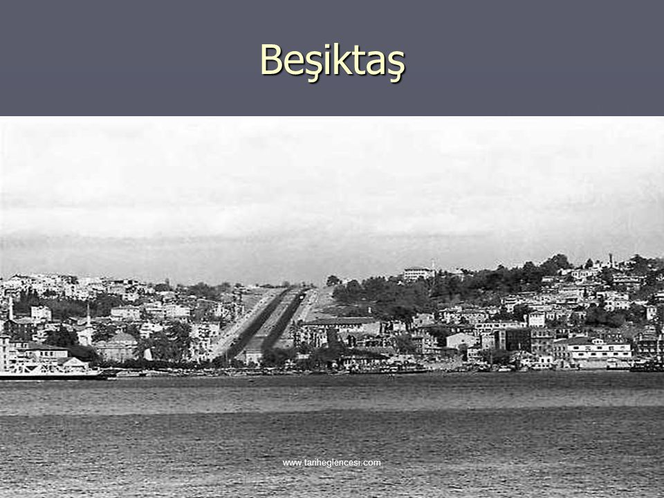 Beşiktaş www.tariheglencesi.com