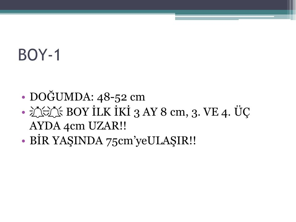 BOY-1 DOĞUMDA: 48-52 cm.  BOY İLK İKİ 3 AY 8 cm, 3.