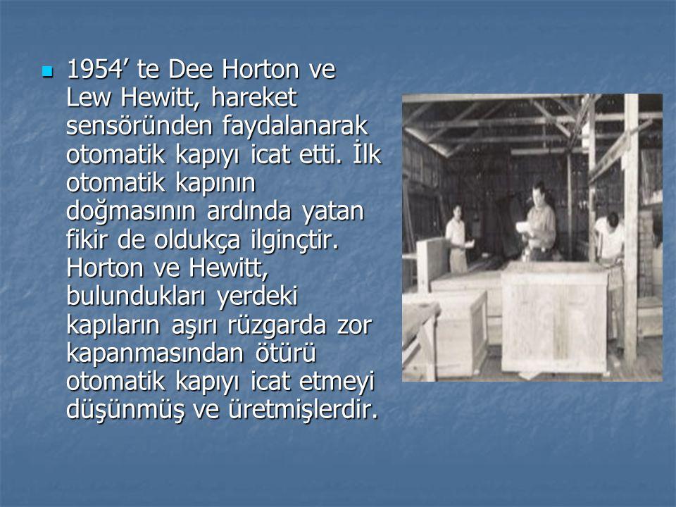 1954' te Dee Horton ve Lew Hewitt, hareket sensöründen faydalanarak otomatik kapıyı icat etti.