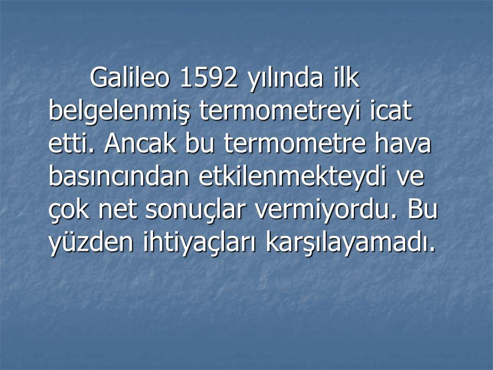 Galileo 1592 yılında ilk belgelenmiş termometreyi icat etti