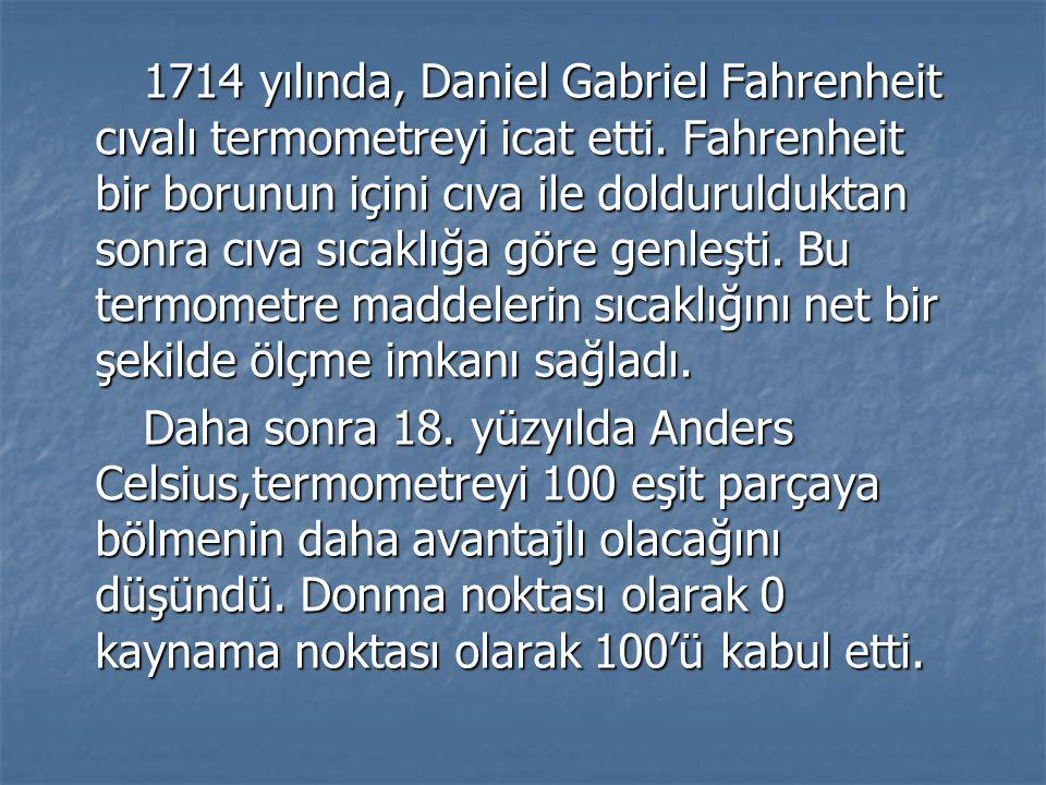 1714 yılında, Daniel Gabriel Fahrenheit cıvalı termometreyi icat etti