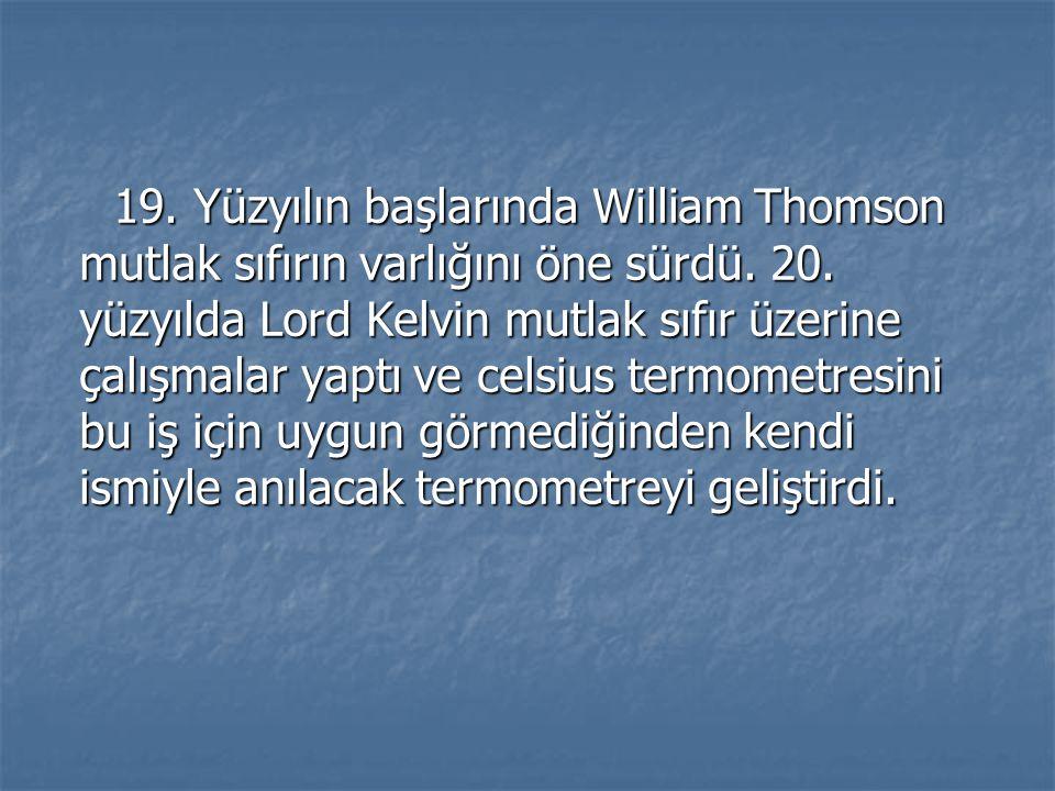 19. Yüzyılın başlarında William Thomson mutlak sıfırın varlığını öne sürdü.