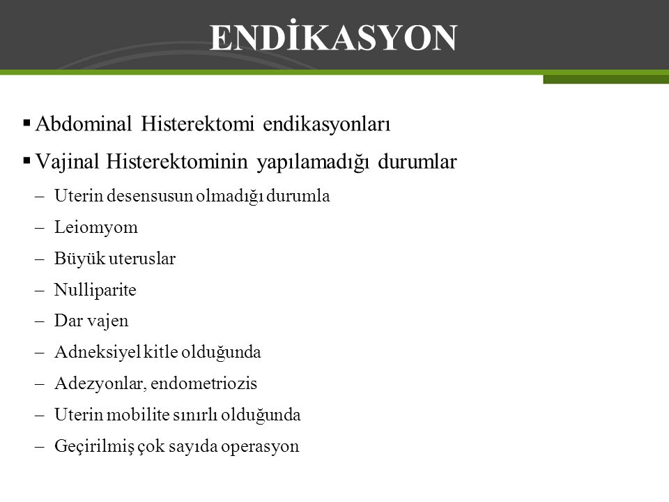 ENDİKASYON Abdominal Histerektomi endikasyonları