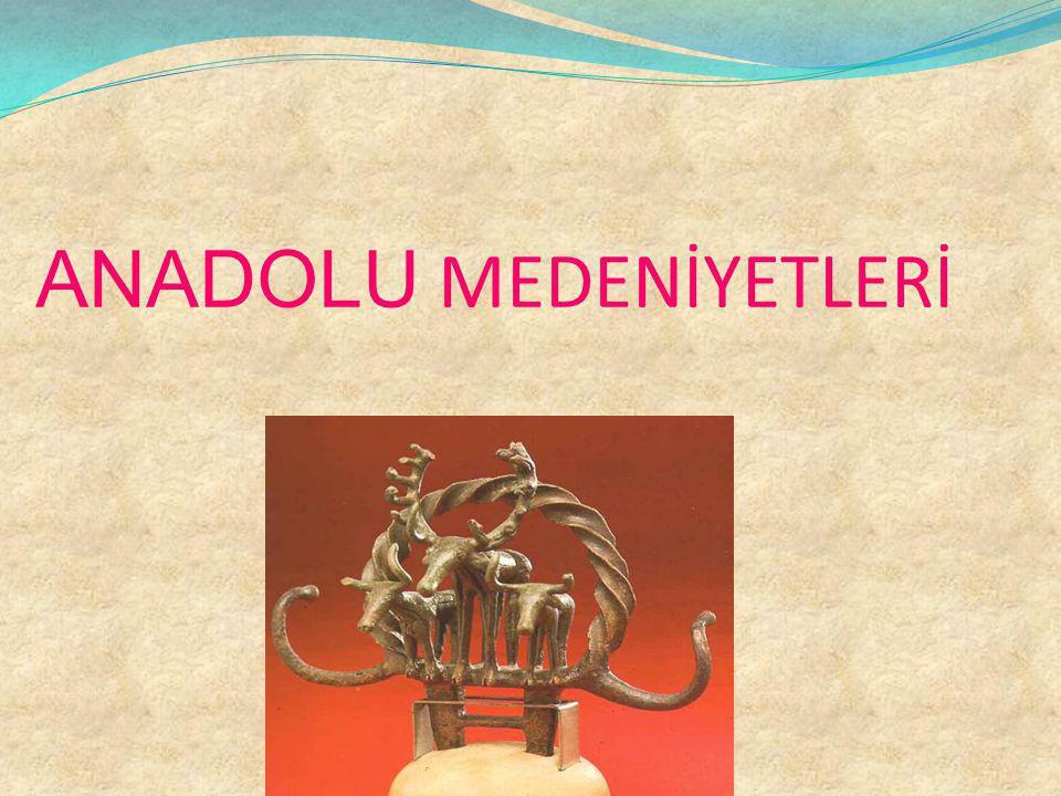 ANADOLU MEDENİYETLERİ