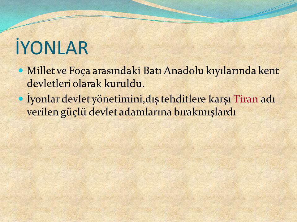 İYONLAR Millet ve Foça arasındaki Batı Anadolu kıyılarında kent devletleri olarak kuruldu.