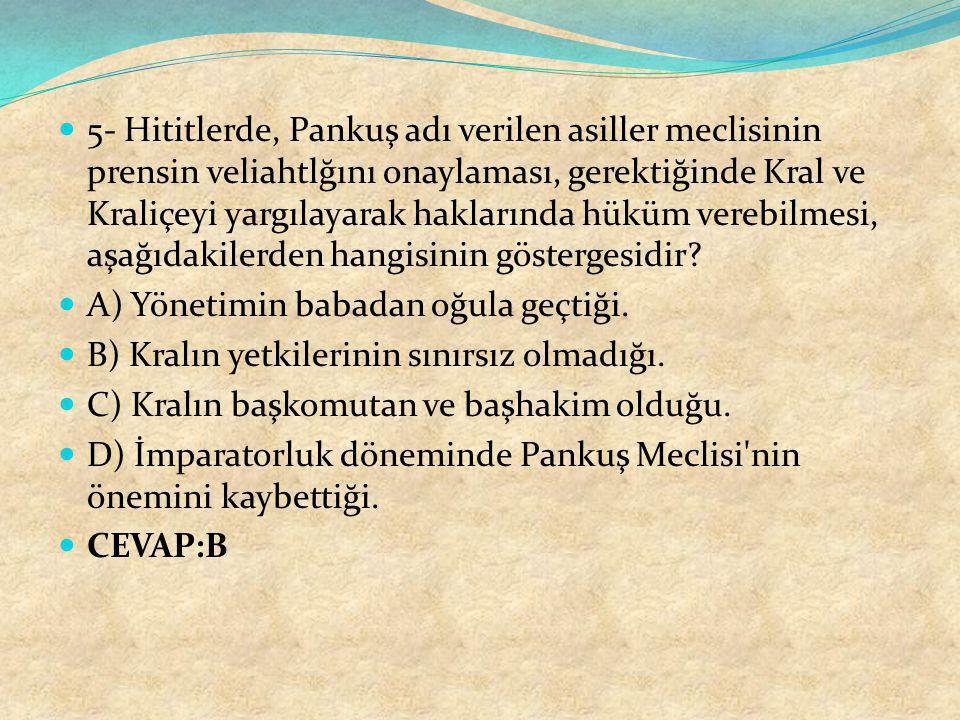 5- Hititlerde, Pankuş adı verilen asiller meclisinin prensin veliahtlğını onaylaması, gerektiğinde Kral ve Kraliçeyi yargılayarak haklarında hüküm verebilmesi, aşağıdakilerden hangisinin göstergesidir
