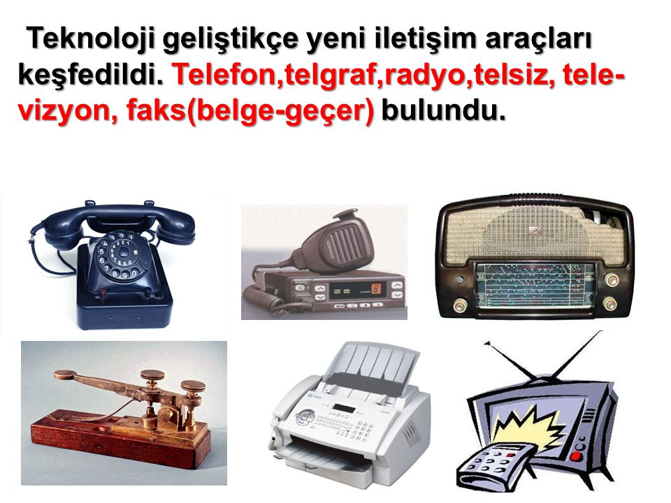 Teknoloji geliştikçe yeni iletişim araçları keşfedildi
