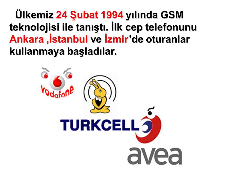Ülkemiz 24 Şubat 1994 yılında GSM teknolojisi ile tanıştı