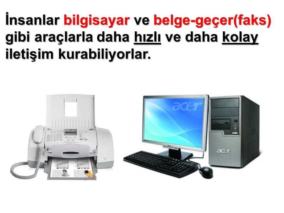 İnsanlar bilgisayar ve belge-geçer(faks) gibi araçlarla daha hızlı ve daha kolay iletişim kurabiliyorlar.