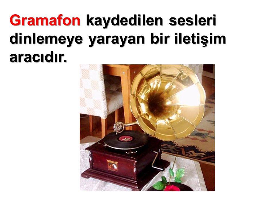 Gramafon kaydedilen sesleri dinlemeye yarayan bir iletişim aracıdır.