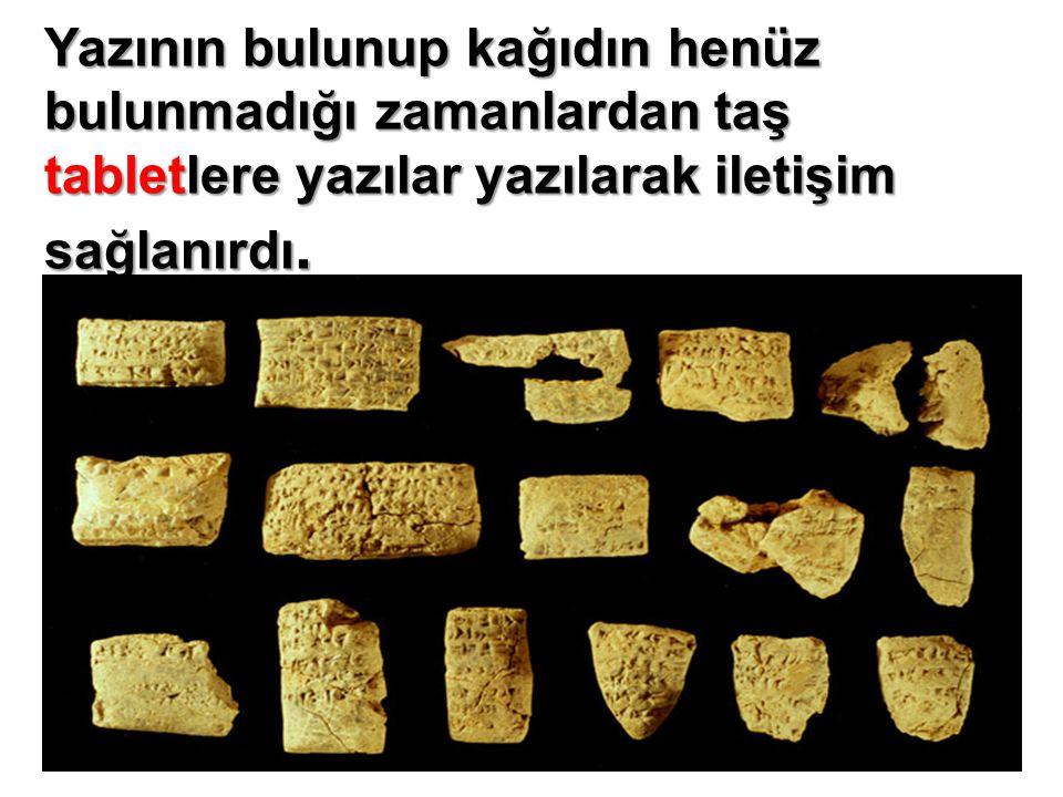 Yazının bulunup kağıdın henüz bulunmadığı zamanlardan taş tabletlere yazılar yazılarak iletişim sağlanırdı.