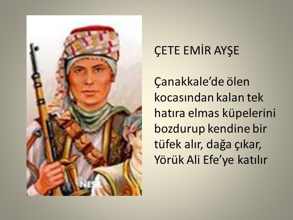 ÇETE EMİR AYŞE Çanakkale'de ölen kocasından kalan tek hatıra elmas küpelerini bozdurup kendine bir tüfek alır, dağa çıkar, Yörük Ali Efe'ye katılır.