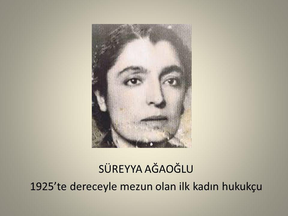 SÜREYYA AĞAOĞLU 1925'te dereceyle mezun olan ilk kadın hukukçu
