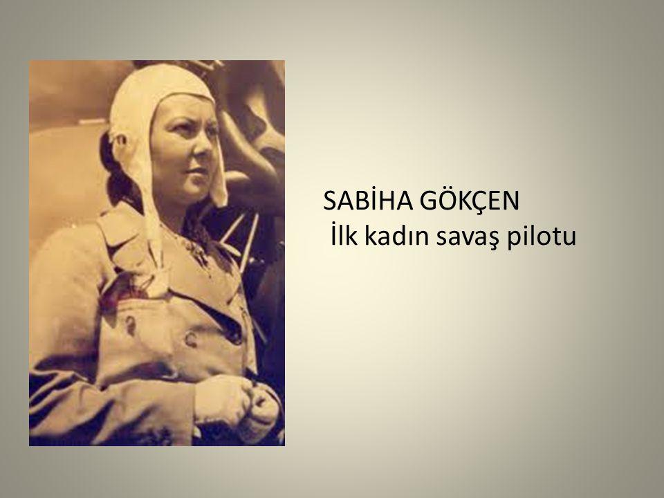 SABİHA GÖKÇEN İlk kadın savaş pilotu