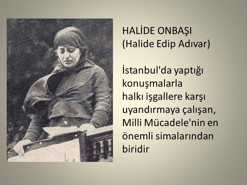 HALİDE ONBAŞI (Halide Edip Adıvar)
