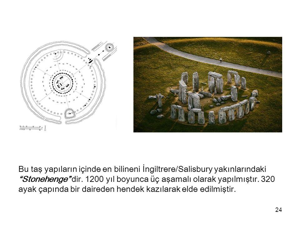 Bu taş yapıların içinde en bilineni İngiltrere/Salisbury yakınlarındaki