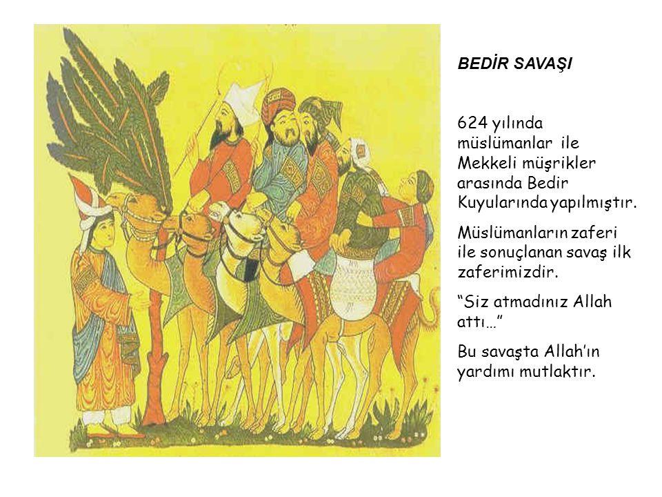 BEDİR SAVAŞI 624 yılında müslümanlar ile Mekkeli müşrikler arasında Bedir Kuyularında yapılmıştır.