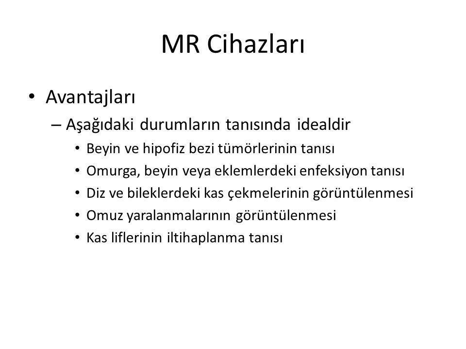 MR Cihazları Avantajları Aşağıdaki durumların tanısında idealdir