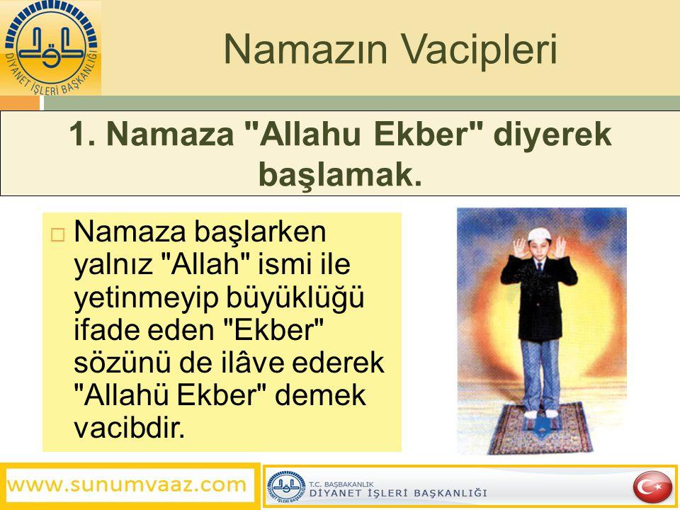 1. Namaza Allahu Ekber diyerek başlamak.