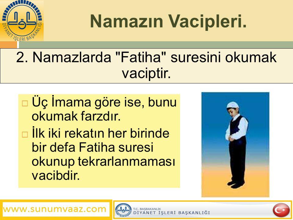 2. Namazlarda Fatiha suresini okumak vaciptir.