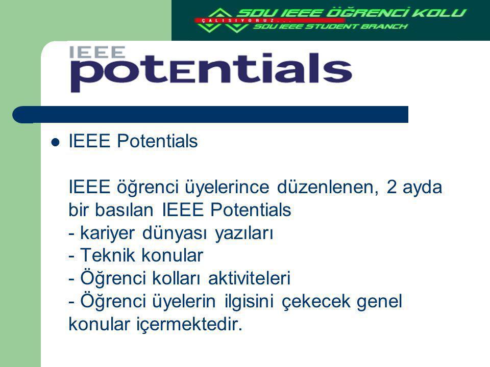 IEEE Potentials IEEE öğrenci üyelerince düzenlenen, 2 ayda bir basılan IEEE Potentials - kariyer dünyası yazıları - Teknik konular - Öğrenci kolları aktiviteleri - Öğrenci üyelerin ilgisini çekecek genel konular içermektedir.
