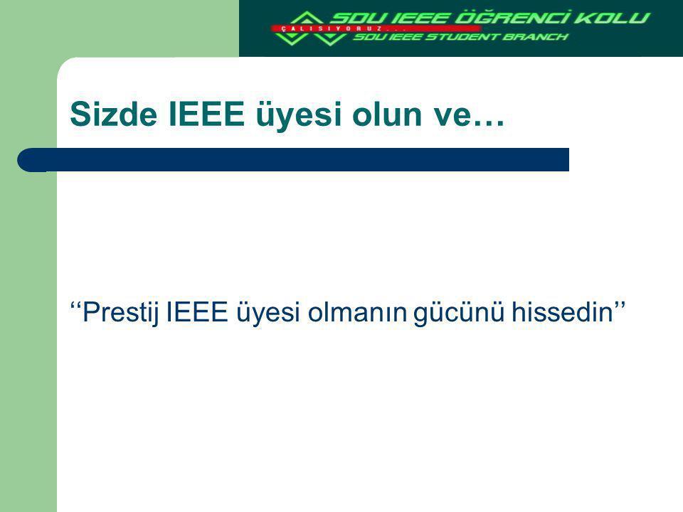 Sizde IEEE üyesi olun ve…
