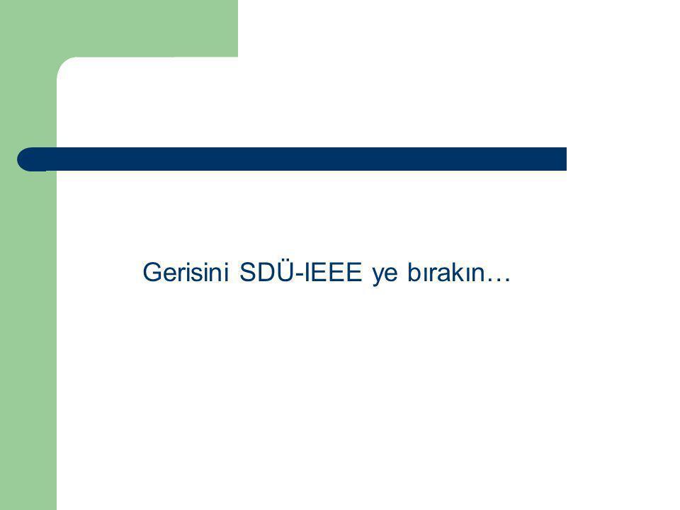 Gerisini SDÜ-IEEE ye bırakın…