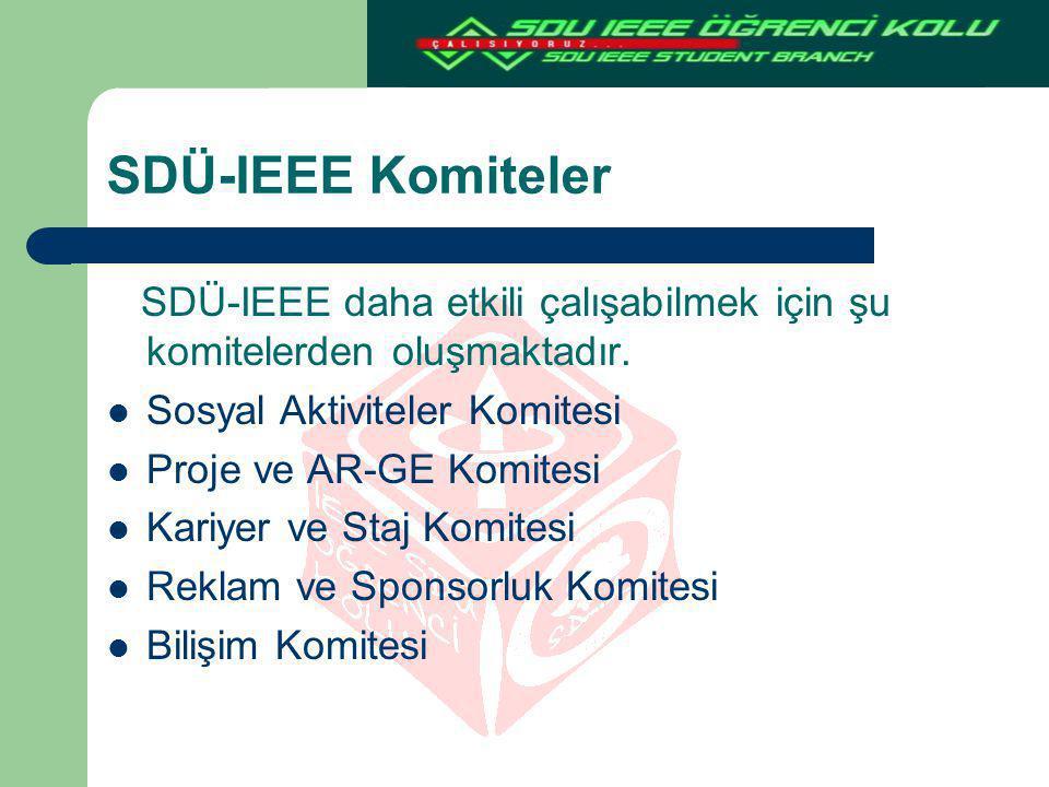 SDÜ-IEEE Komiteler SDÜ-IEEE daha etkili çalışabilmek için şu komitelerden oluşmaktadır. Sosyal Aktiviteler Komitesi.