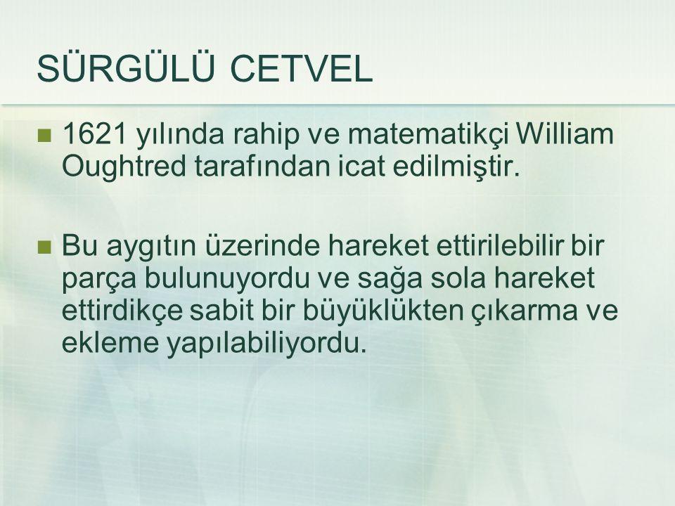SÜRGÜLÜ CETVEL 1621 yılında rahip ve matematikçi William Oughtred tarafından icat edilmiştir.