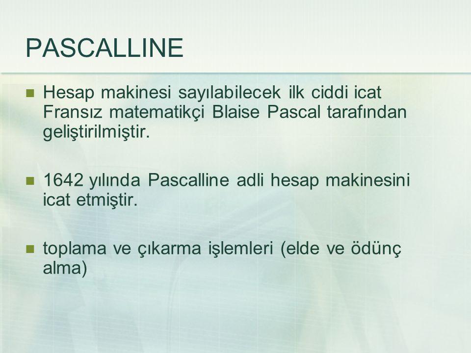 PASCALLINE Hesap makinesi sayılabilecek ilk ciddi icat Fransız matematikçi Blaise Pascal tarafından geliştirilmiştir.