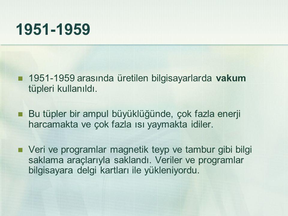 1951-1959 1951-1959 arasında üretilen bilgisayarlarda vakum tüpleri kullanıldı.