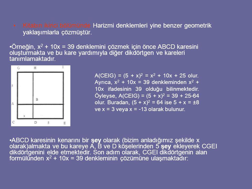 Kitabın ikinci bölümünde Harizmi denklemleri yine benzer geometrik yaklaşımlarla çözmüştür.
