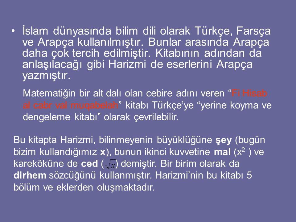 İslam dünyasında bilim dili olarak Türkçe, Farsça ve Arapça kullanılmıştır. Bunlar arasında Arapça daha çok tercih edilmiştir. Kitabının adından da anlaşılacağı gibi Harizmi de eserlerini Arapça yazmıştır.