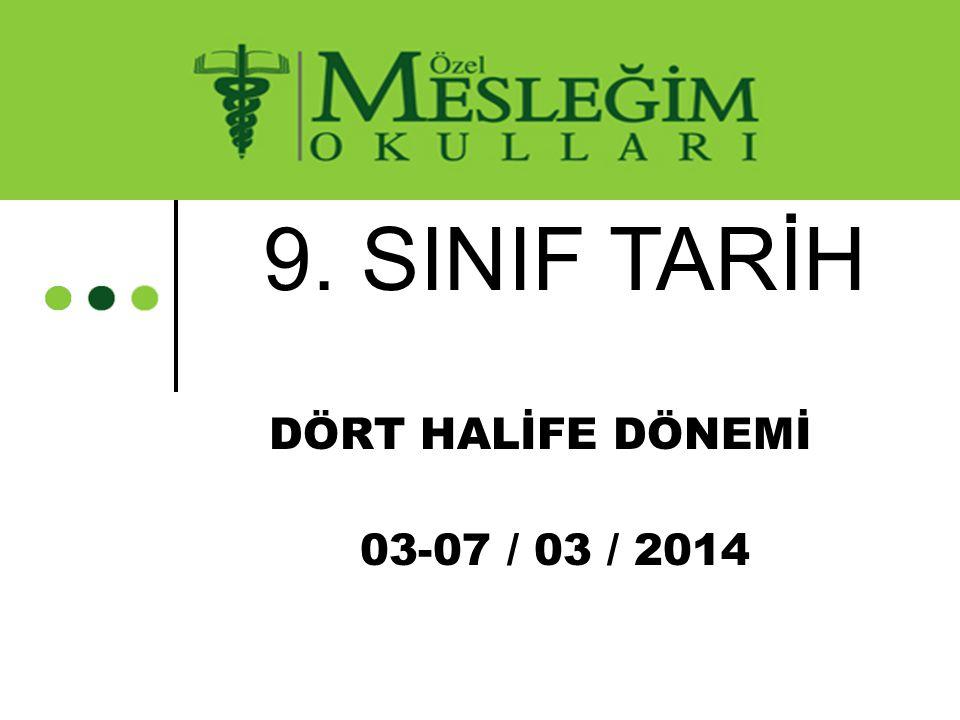 9. SINIF TARİH DÖRT HALİFE DÖNEMİ 03-07 / 03 / 2014